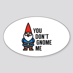 You Don't Gnome Me Sticker (Oval)