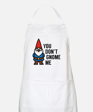 You Don't Gnome Me Apron