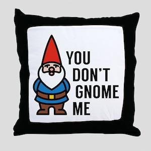 You Don't Gnome Me Throw Pillow