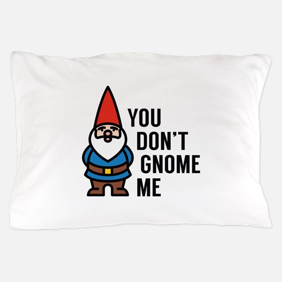 You Don't Gnome Me Pillow Case