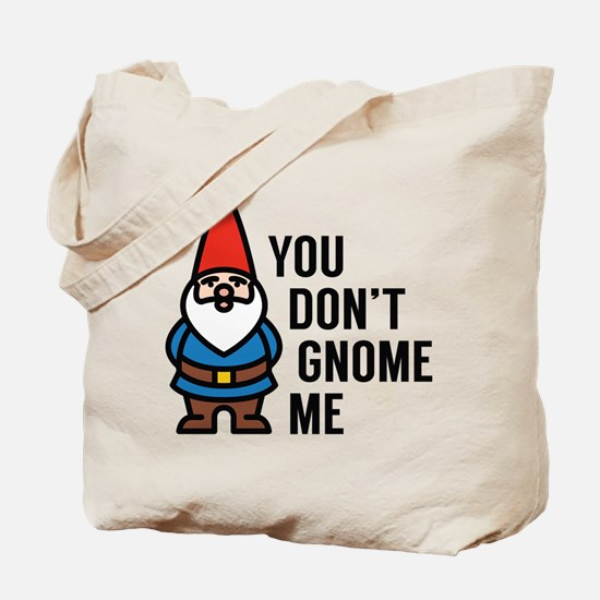 You Don't Gnome Me Tote Bag