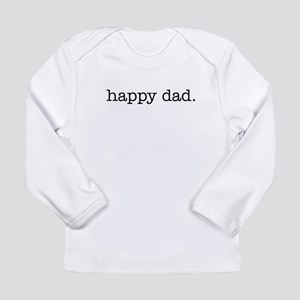 Happy Dad. Long Sleeve Infant T-Shirt