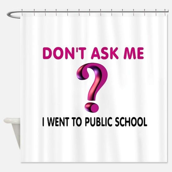 PUBLIC SCHOOL Shower Curtain