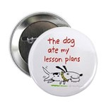 """the dog ate my lesson plans! 2.25"""" Button"""