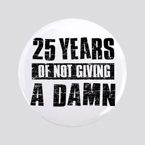 """25 years of not giving a damn 3.5"""" Button"""