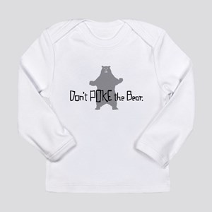 Don't Poke The Bear Long Sleeve Infant T-Shirt