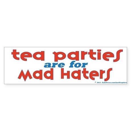 Tea Parties are for Mad Haters bumper sticker