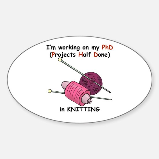 Knitting PhD (projects half d Sticker (Oval)