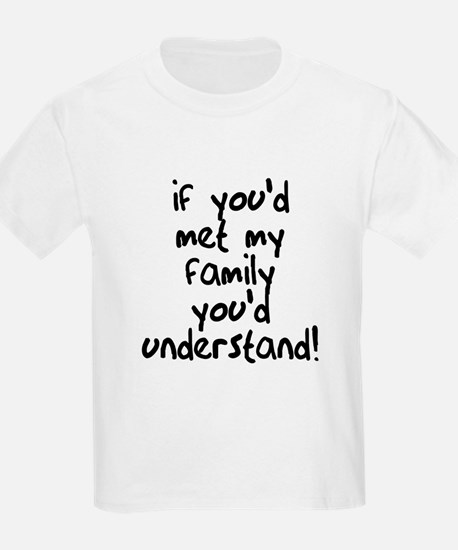 If You Met My Family You'd Un T-Shirt