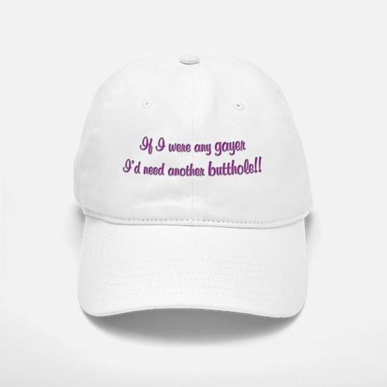 If I were any gayer I'd need Baseball Baseball Cap