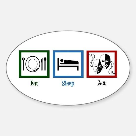 Eat Sleep Act Sticker (Oval)