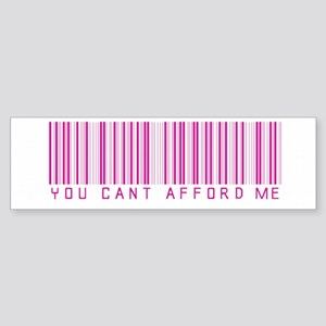 You cant afford me Bumper Sticker