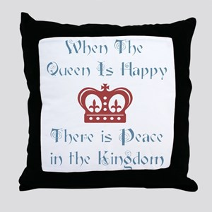 When the Queen is Happy Throw Pillow