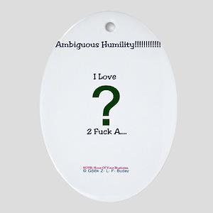 Ambiguous Humiliity!!!!!!! Oval Ornament