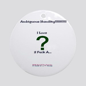 Ambiguous Humiliity!!!!!!! Ornament (Round)
