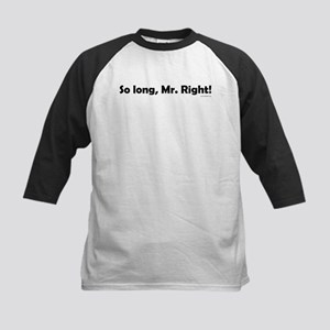 So Long, Mr. Right Kids Baseball Jersey