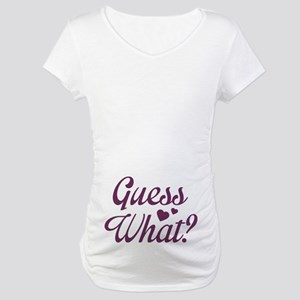 Guess What? Maternity T-Shirt