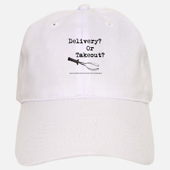 Delivery? Or Takout? Baseball Baseball Cap