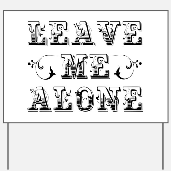 Leave Me Alone Yard Sign
