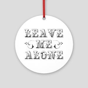 Leave Me Alone Ornament (Round)