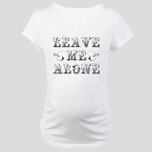 Leave Me Alone Maternity T-Shirt
