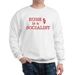 Bush = Socialist Sweatshirt