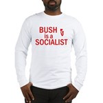 Bush = Socialist Long Sleeve T-Shirt