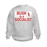 Bush = Socialist Kids Sweatshirt