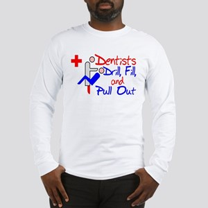 Dentists Drill Long Sleeve T-Shirt