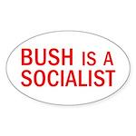 Bush = Socialist Oval Sticker