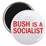 Bush = Socialist Magnet