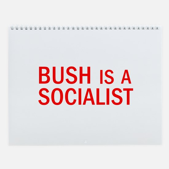 Bush = Socialist Wall Calendar