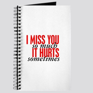 I Miss You So Much It Hurts Sometimes Notebooks Cafepress