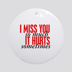 Miss You So Much It Hurts Ornament (Round)