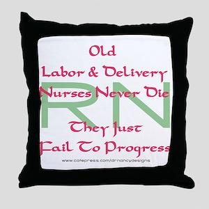 Old L&D Nurses Never Die' Throw Pillow
