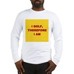 I golf, therefore I am. Long Sleeve T-Shirt