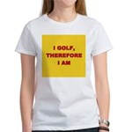 I golf, therefore I am. Women's T-Shirt