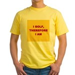 I golf, therefore I am. Yellow T-Shirt