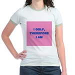 I golf, therefore I am (pink) Jr. Ringer T-Shirt