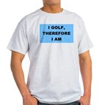 I golf, therefore I am Ash Grey T-Shirt