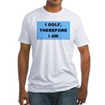 I golf, therefore I am Fitted T-Shirt