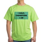I golf, therefore I am Green T-Shirt