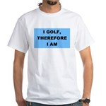 I golf, therefore I am White T-Shirt