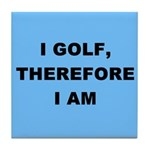 I golf, therefore I am Tile Coaster
