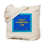 I golf, therefore I am Tote Bag