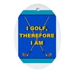 I golf, therefore I am Oval Ornament