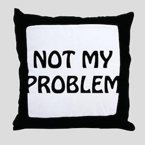 Not My Problem Throw Pillow