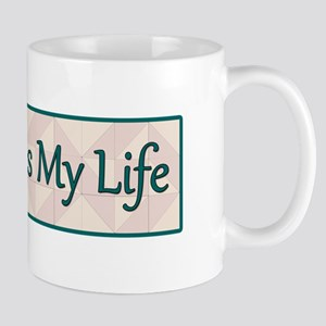 Quilting is My Life Mug