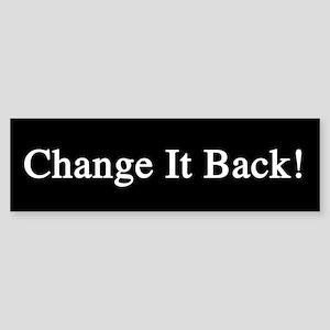 Change it Back! Sticker (Bumper)