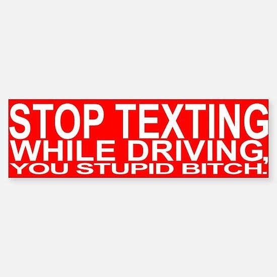 STOP TEXTING - Bumper Bumper Bumper Sticker